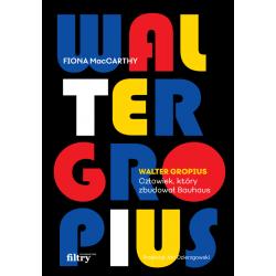 Walter Gropius. Człowiek,...